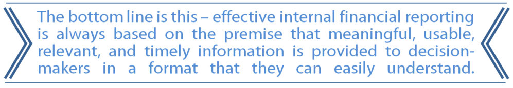 "Image of very bold and highlited text that reads, ""The bottom line is this - effective internal financial reporting is always based on the premise that meaningful, usable, relevant, and timely information is provided to decision-makers in a format that they can easily understand."""