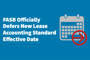 FASB Officially Defers New Lease Accounting Standard Effective Date