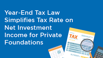 Year-End Tax Law Simplifies Tax Rate on Net Investment Income for Private Foundations