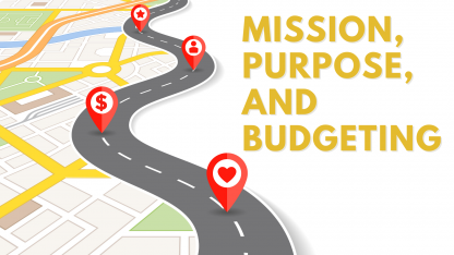 Mission, Purpose, and Budgeting